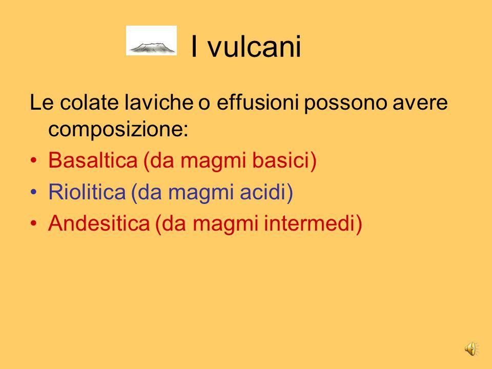 I vulcani Le colate laviche o effusioni possono avere composizione: