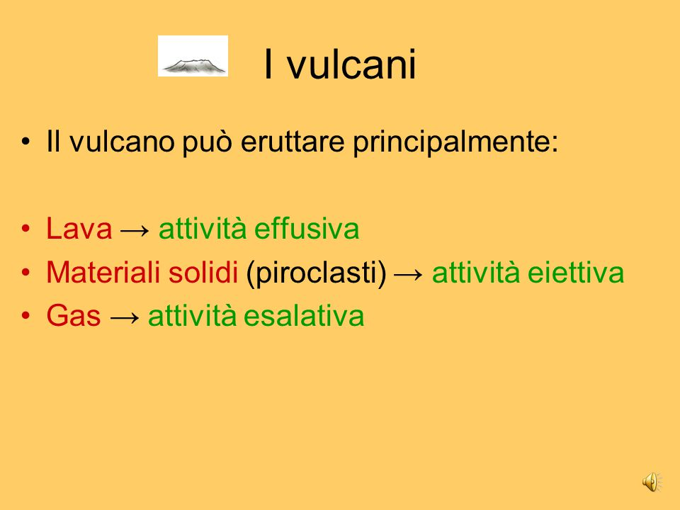 I vulcani Il vulcano può eruttare principalmente: