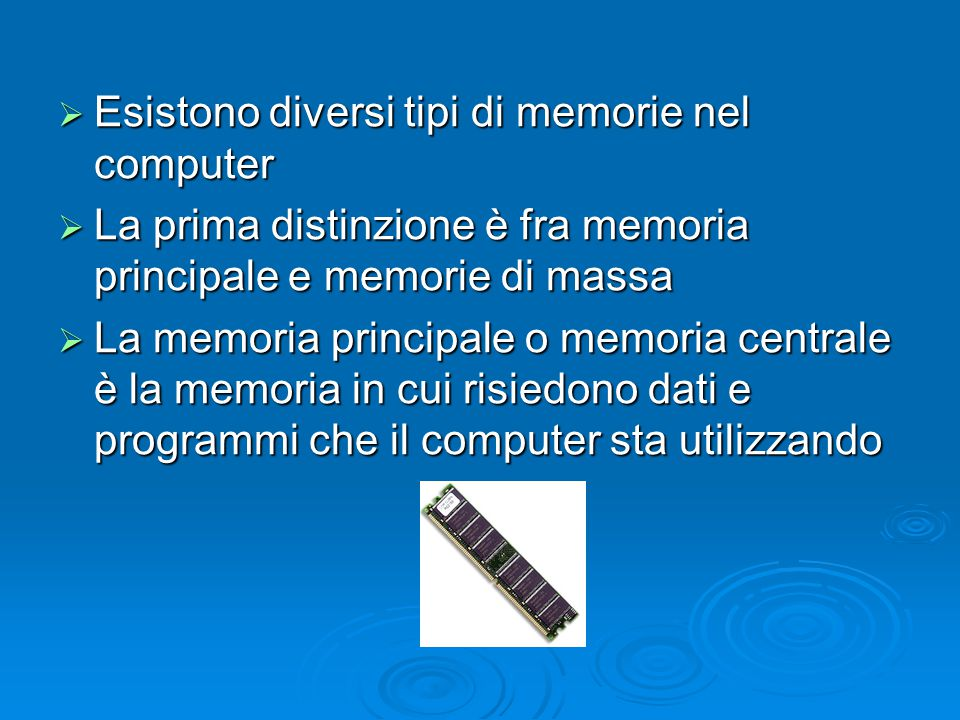 Esistono diversi tipi di memorie nel computer