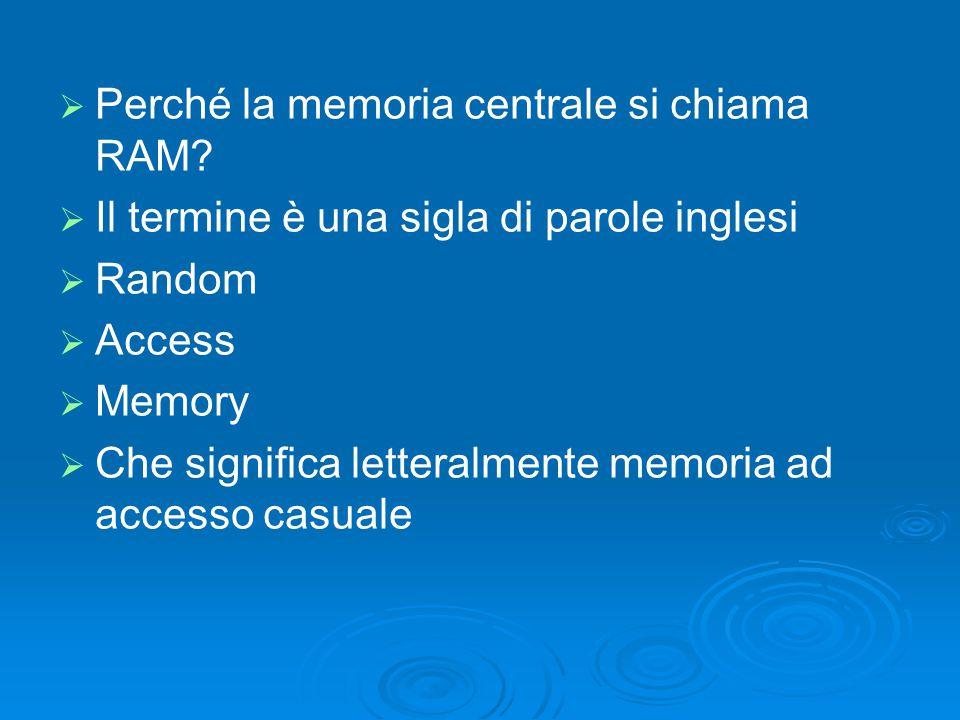 Perché la memoria centrale si chiama RAM