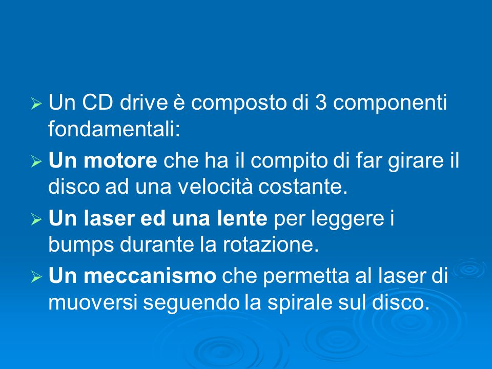 Un CD drive è composto di 3 componenti fondamentali: