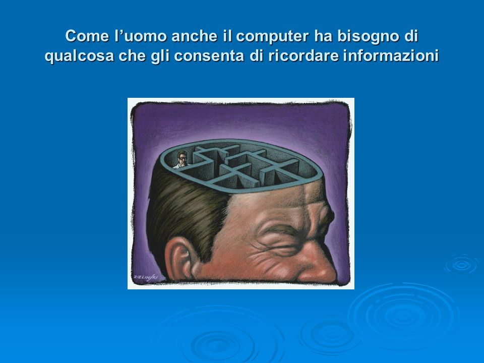 Come l'uomo anche il computer ha bisogno di qualcosa che gli consenta di ricordare informazioni