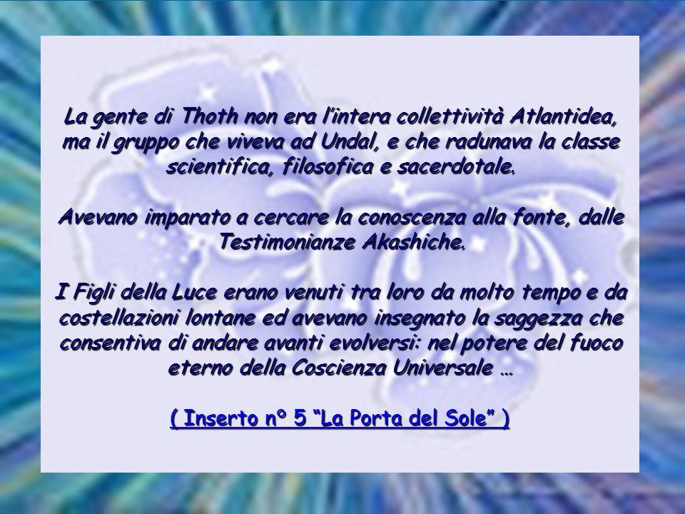 La gente di Thoth non era l'intera collettività Atlantidea, ma il gruppo che viveva ad Undal, e che radunava la classe scientifica, filosofica e sacerdotale.