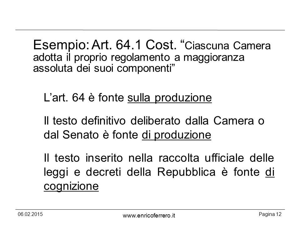 Esempio: Art. 64.1 Cost. Ciascuna Camera adotta il proprio regolamento a maggioranza assoluta dei suoi componenti