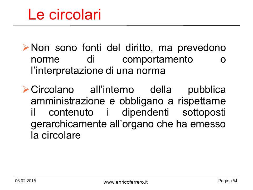 Le circolari Non sono fonti del diritto, ma prevedono norme di comportamento o l'interpretazione di una norma.