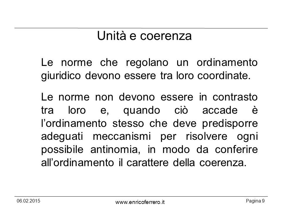 Unità e coerenza Le norme che regolano un ordinamento giuridico devono essere tra loro coordinate.