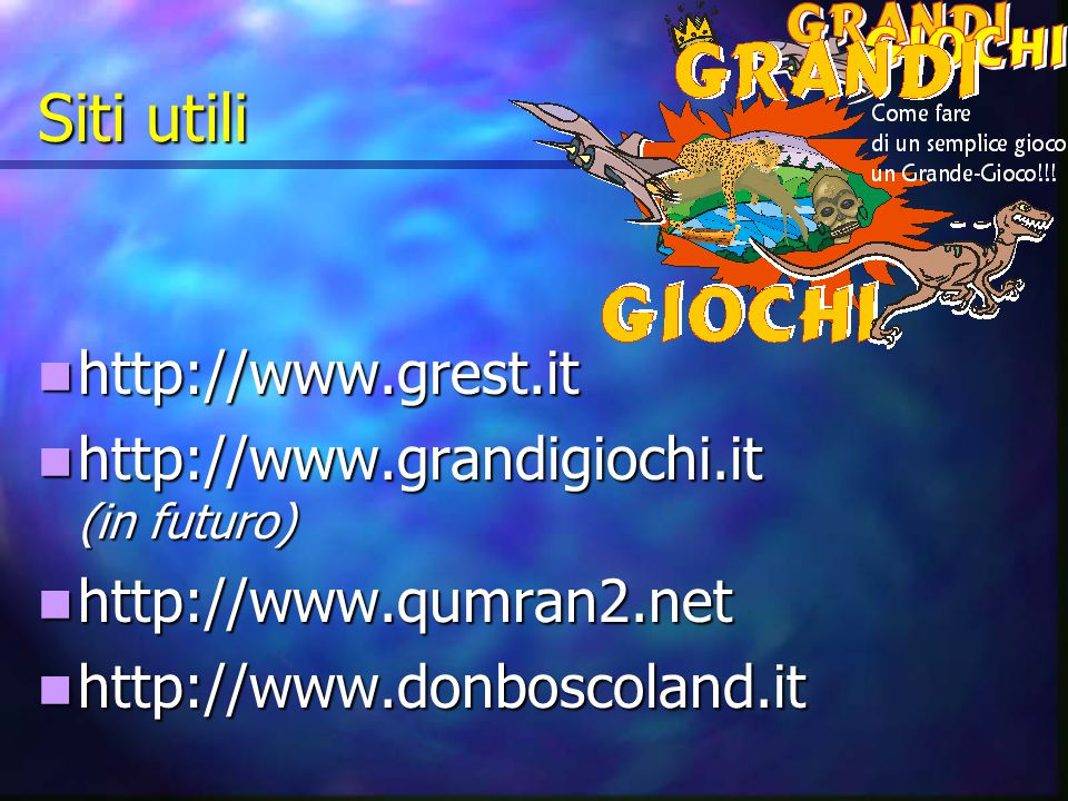 Siti utili http://www.grest.it http://www.grandigiochi.it (in futuro)