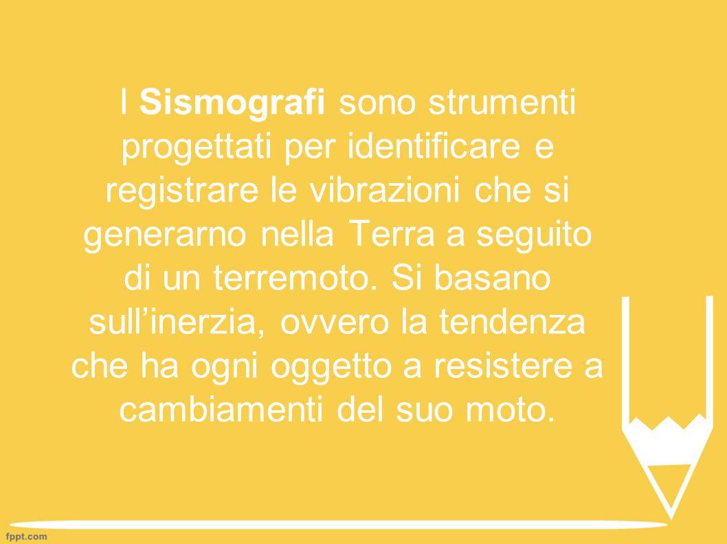 I Sismografi sono strumenti progettati per identificare e registrare le vibrazioni che si generarno nella Terra a seguito di un terremoto.