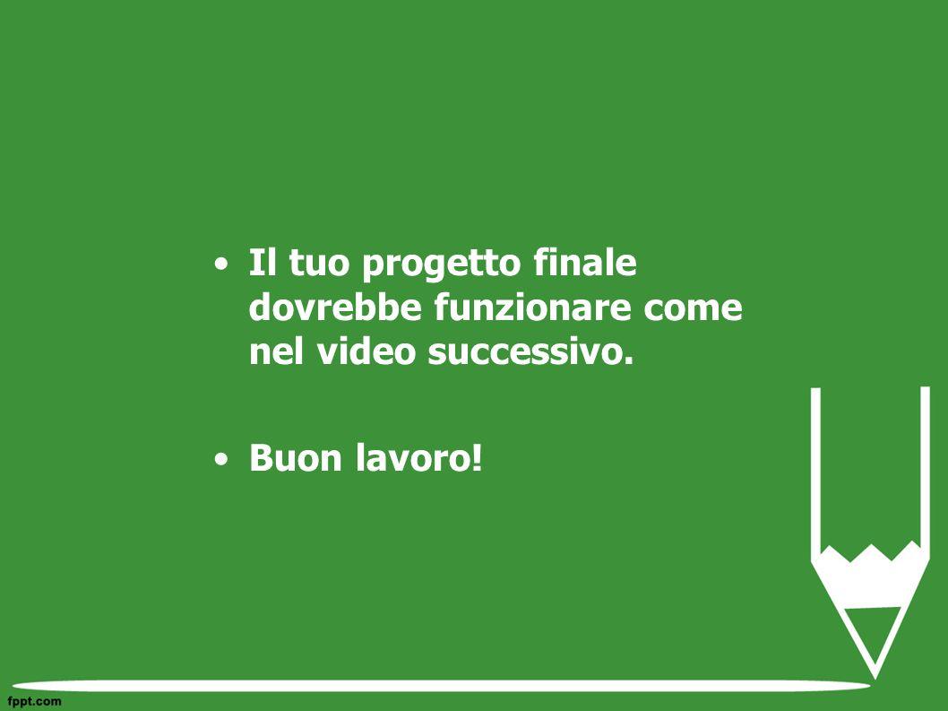 Il tuo progetto finale dovrebbe funzionare come nel video successivo.