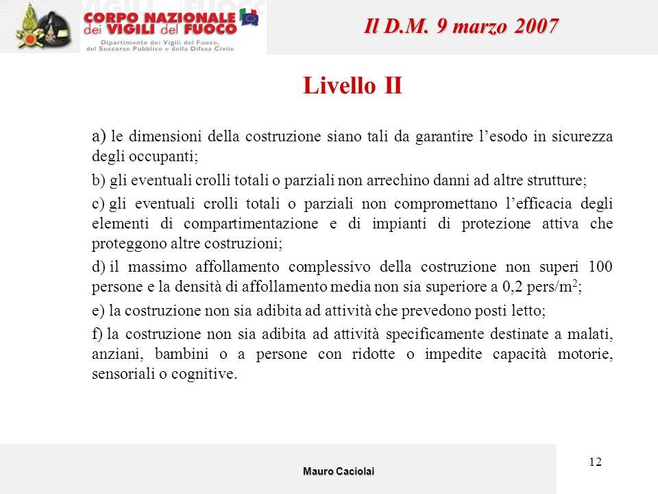 Il D.M. 9 marzo 2007 Livello II. le dimensioni della costruzione siano tali da garantire l'esodo in sicurezza degli occupanti;