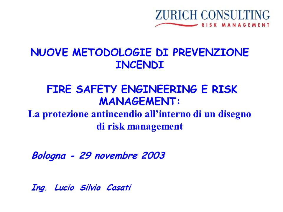 NUOVE METODOLOGIE DI PREVENZIONE INCENDI FIRE SAFETY ENGINEERING E RISK MANAGEMENT: La protezione antincendio all'interno di un disegno di risk management