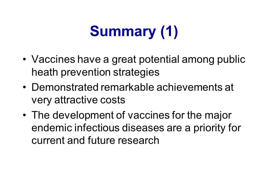 Summary (1) Vaccines have a great potential among public heath prevention strategies. Demonstrated remarkable achievements at very attractive costs.