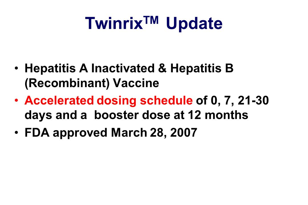 TwinrixTM Update Hepatitis A Inactivated & Hepatitis B (Recombinant) Vaccine.