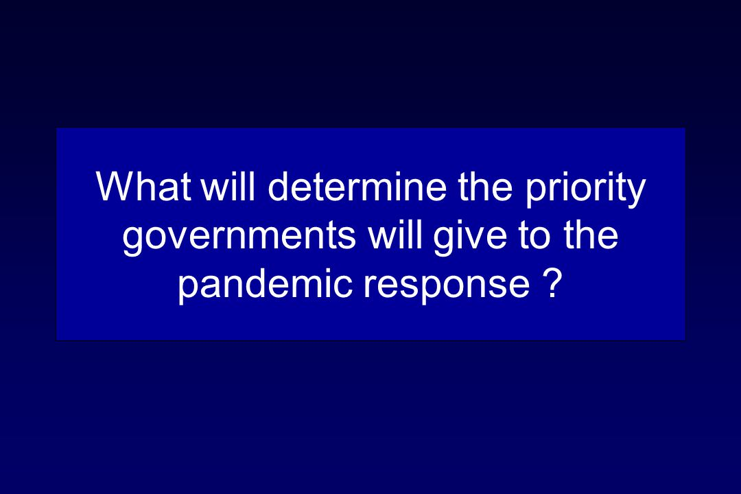 What will determine the priority governments will give to the pandemic response