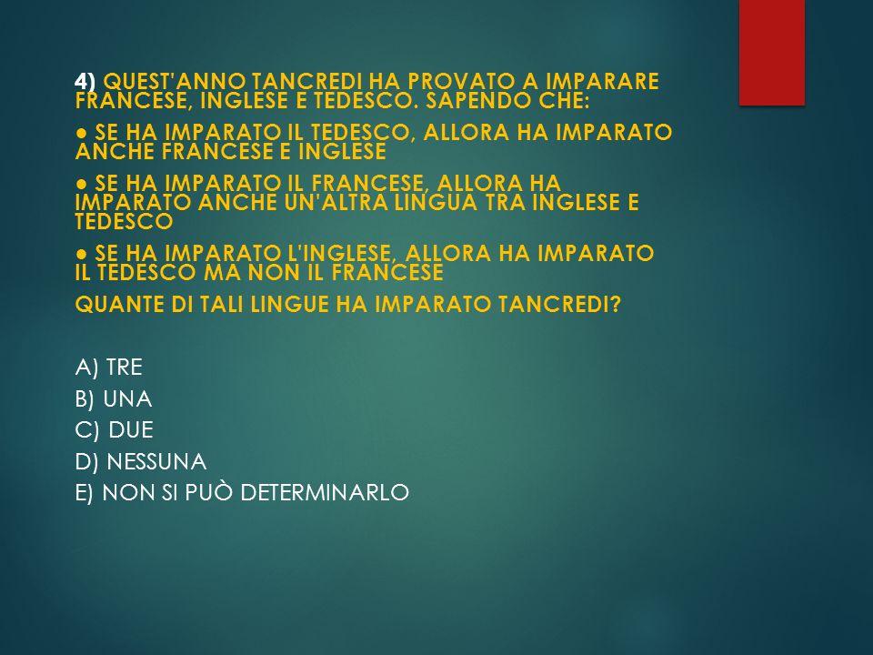 4) QUEST ANNO TANCREDI HA PROVATO A IMPARARE FRANCESE, INGLESE E TEDESCO. SAPENDO CHE: