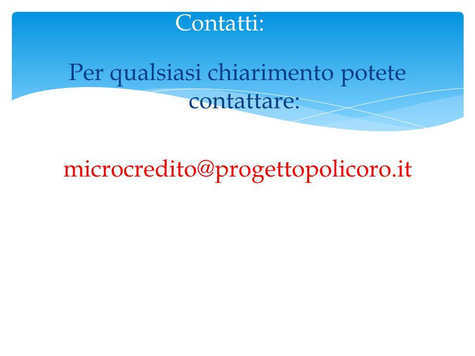 Contatti: Per qualsiasi chiarimento potete contattare: microcredito@progettopolicoro.it