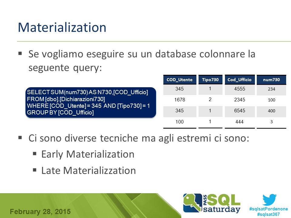 Materialization Se vogliamo eseguire su un database colonnare la seguente query: Ci sono diverse tecniche ma agli estremi ci sono: