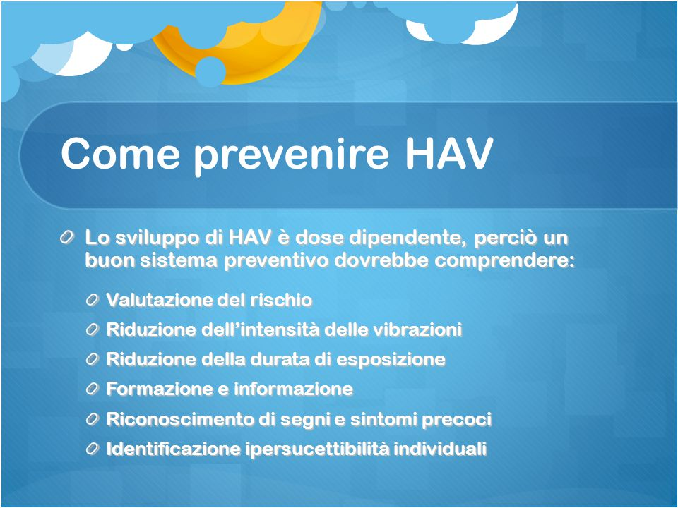 Come prevenire HAV Lo sviluppo di HAV è dose dipendente, perciò un buon sistema preventivo dovrebbe comprendere:
