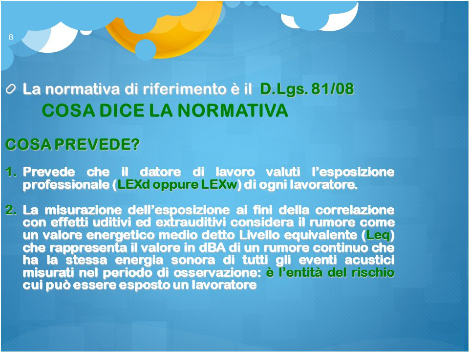 COSA DICE LA NORMATIVA La normativa di riferimento è il D.Lgs. 81/08