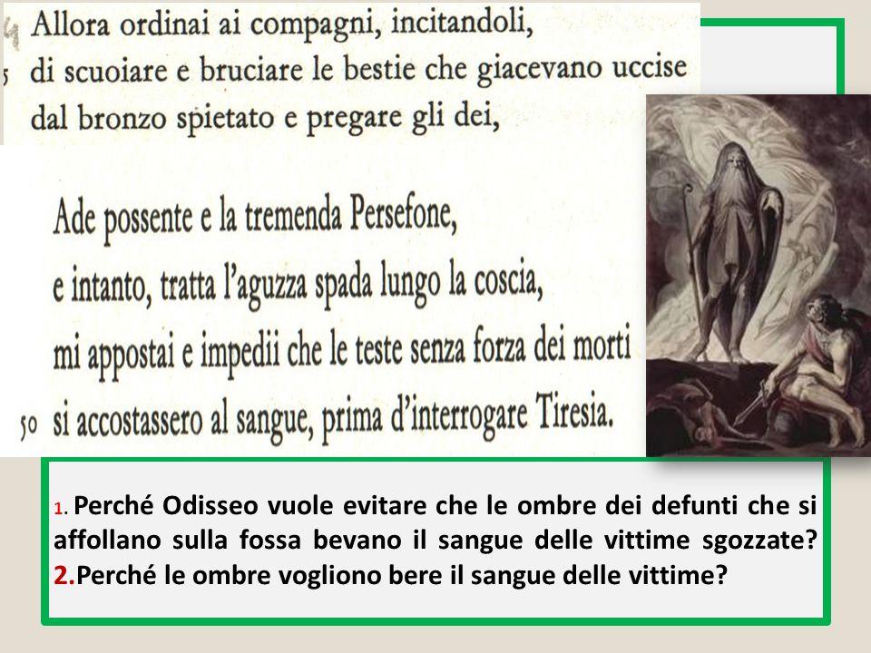 4. Perché, secondo gli ordini di Circe, il primo ad accedere al sangue delle vittime doveva essere Tiresia. 2.