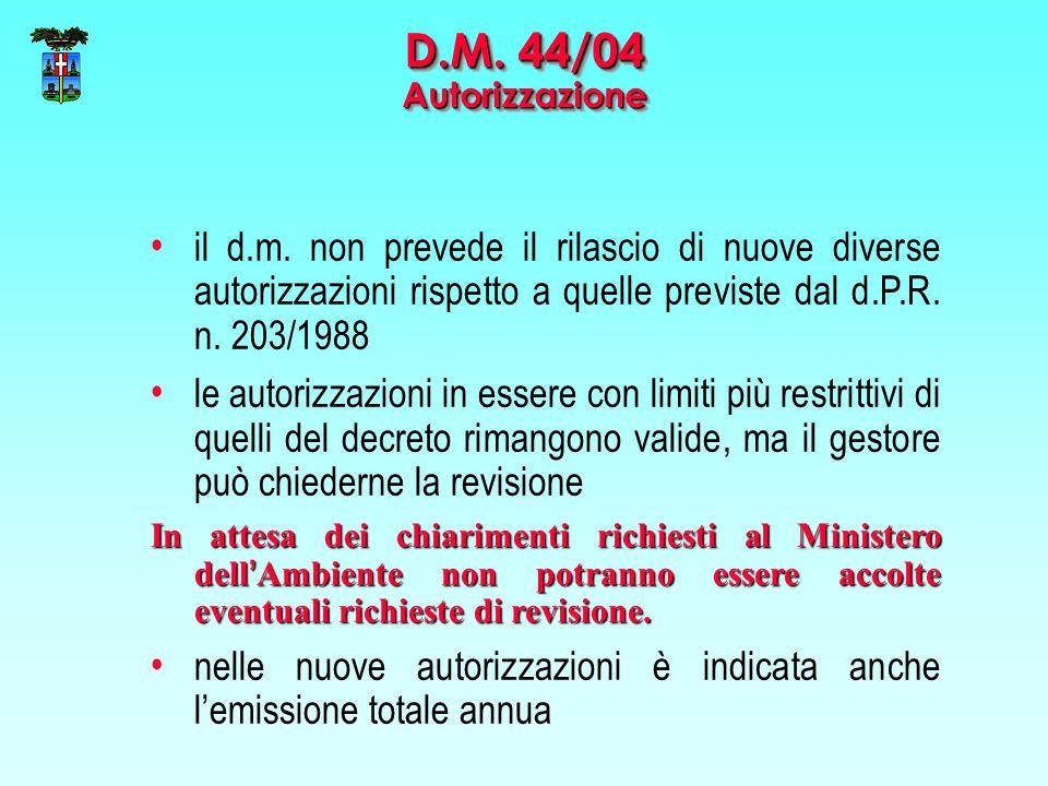 D.M. 44/04 Autorizzazione il d.m. non prevede il rilascio di nuove diverse autorizzazioni rispetto a quelle previste dal d.P.R. n. 203/1988.