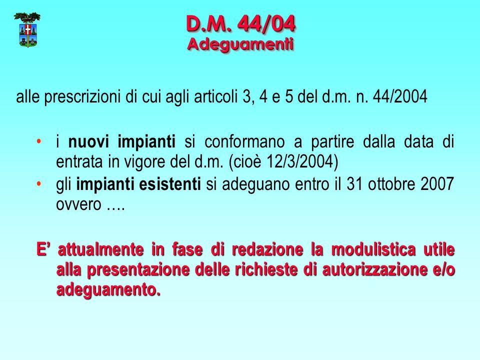 D.M. 44/04 Adeguamenti alle prescrizioni di cui agli articoli 3, 4 e 5 del d.m. n. 44/2004.