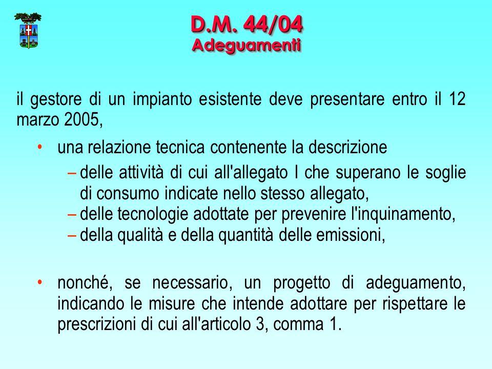 D.M. 44/04 Adeguamenti il gestore di un impianto esistente deve presentare entro il 12 marzo 2005, una relazione tecnica contenente la descrizione.