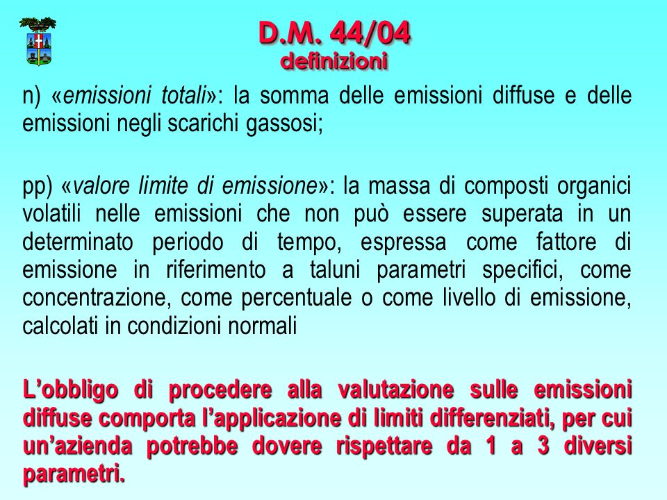 D.M. 44/04 definizioni n) «emissioni totali»: la somma delle emissioni diffuse e delle emissioni negli scarichi gassosi;