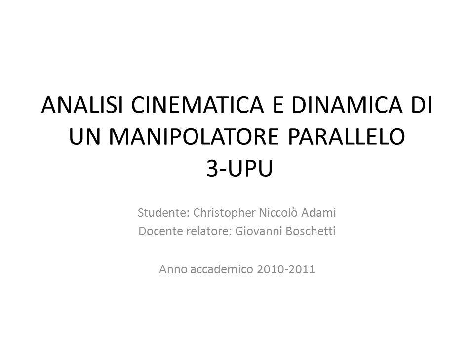 ANALISI CINEMATICA E DINAMICA DI UN MANIPOLATORE PARALLELO 3-UPU