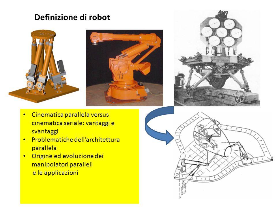 Definizione di robot Cinematica parallela versus cinematica seriale: vantaggi e svantaggi. Problematiche dell'architettura parallela.