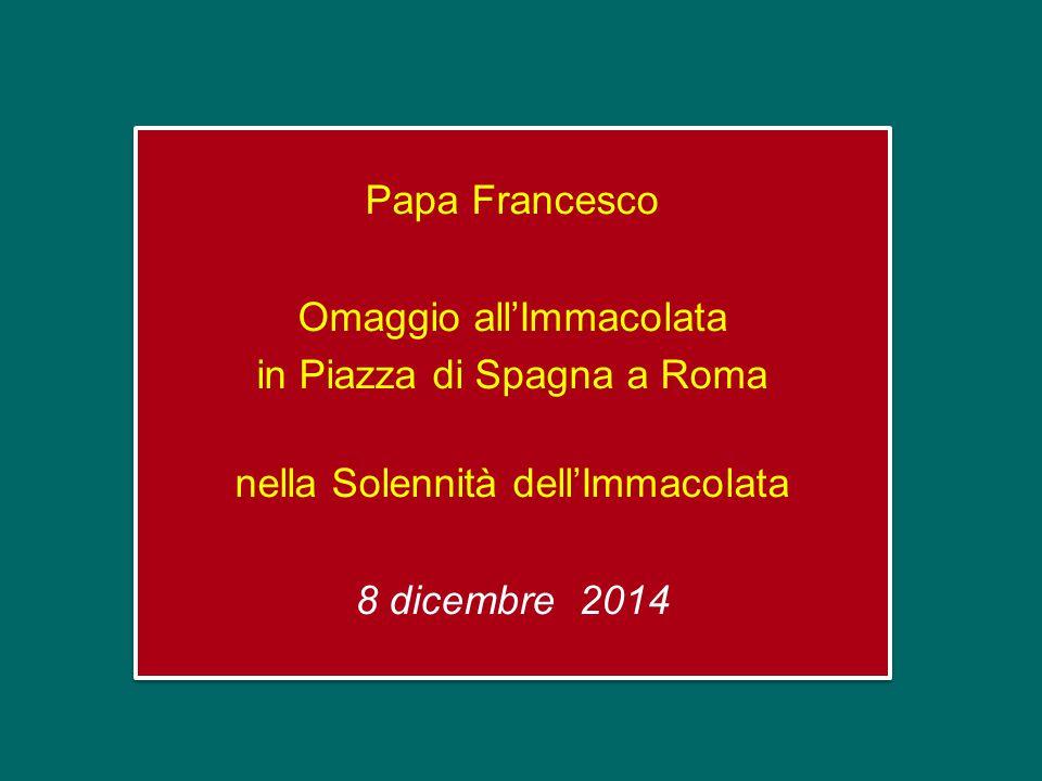 Papa Francesco Omaggio all'Immacolata in Piazza di Spagna a Roma nella Solennità dell'Immacolata 8 dicembre 2014