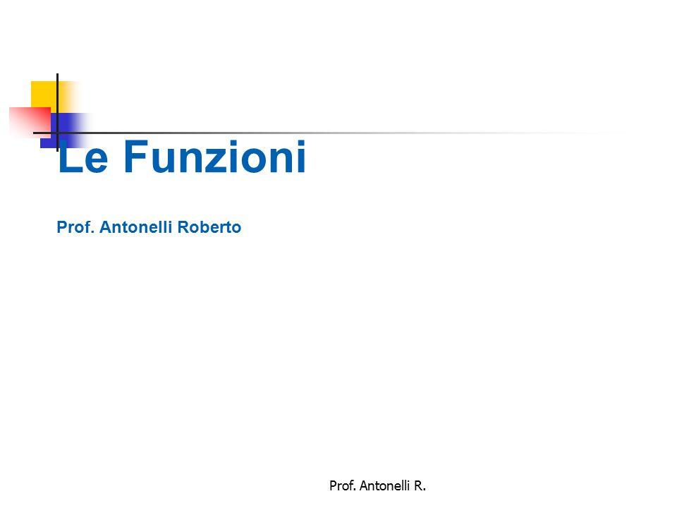 Le Funzioni Prof. Antonelli Roberto Prof. Antonelli R.