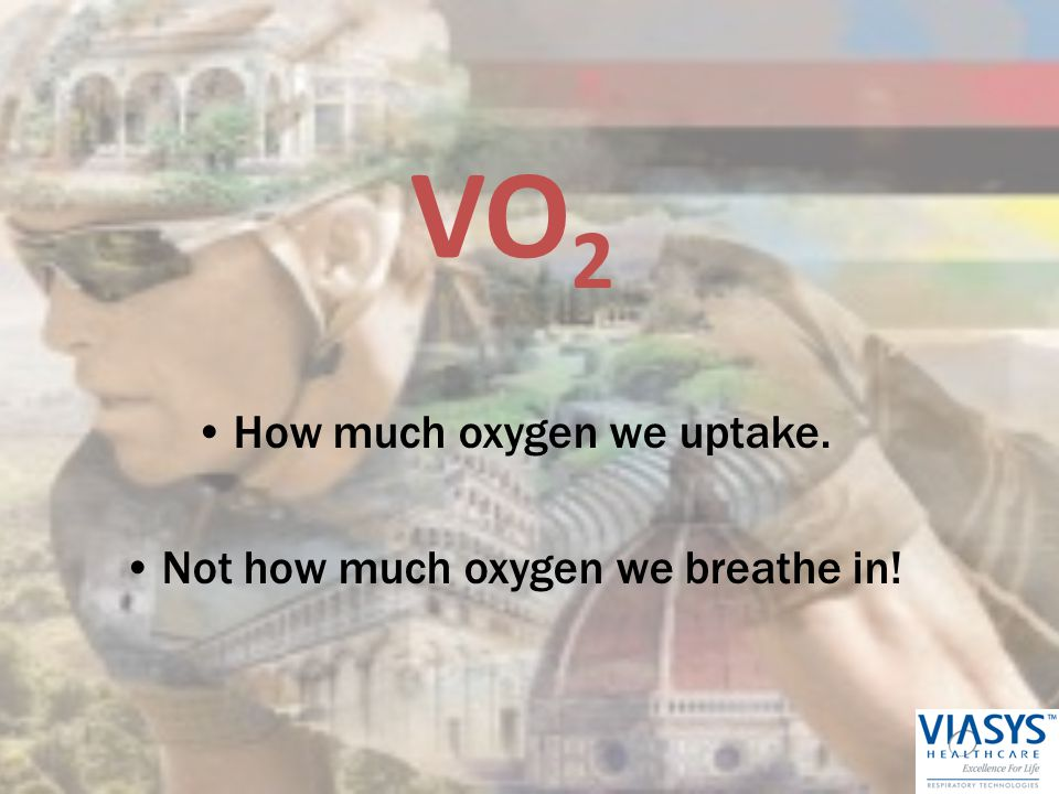 VO2 How much oxygen we uptake. Not how much oxygen we breathe in! 26