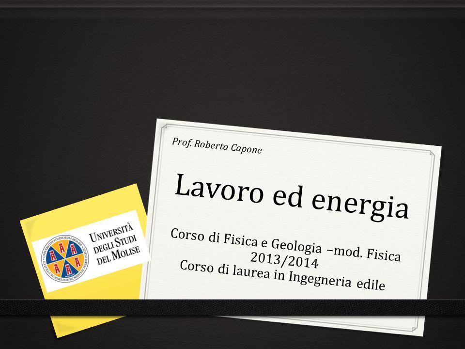 Prof. Roberto Capone Lavoro ed energia. Corso di Fisica e Geologia –mod.