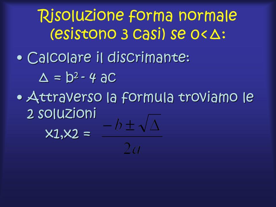 Risoluzione forma normale (esistono 3 casi) se 0<Δ: