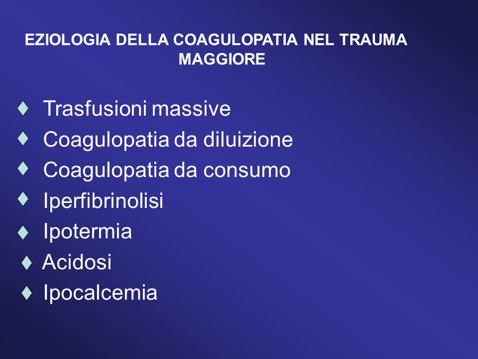 Coagulopatia da diluizione Coagulopatia da consumo Iperfibrinolisi