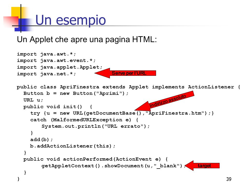 Un esempio Un Applet che apre una pagina HTML: import java.awt.*;