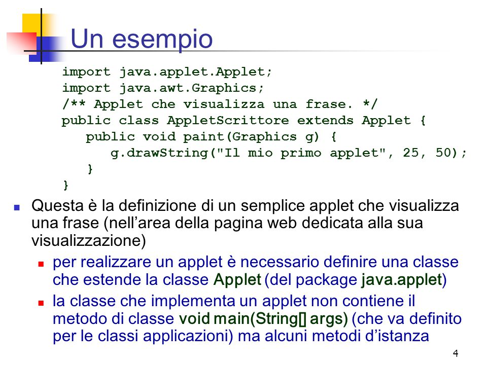 Un esempio import java.applet.Applet; import java.awt.Graphics; /** Applet che visualizza una frase. */