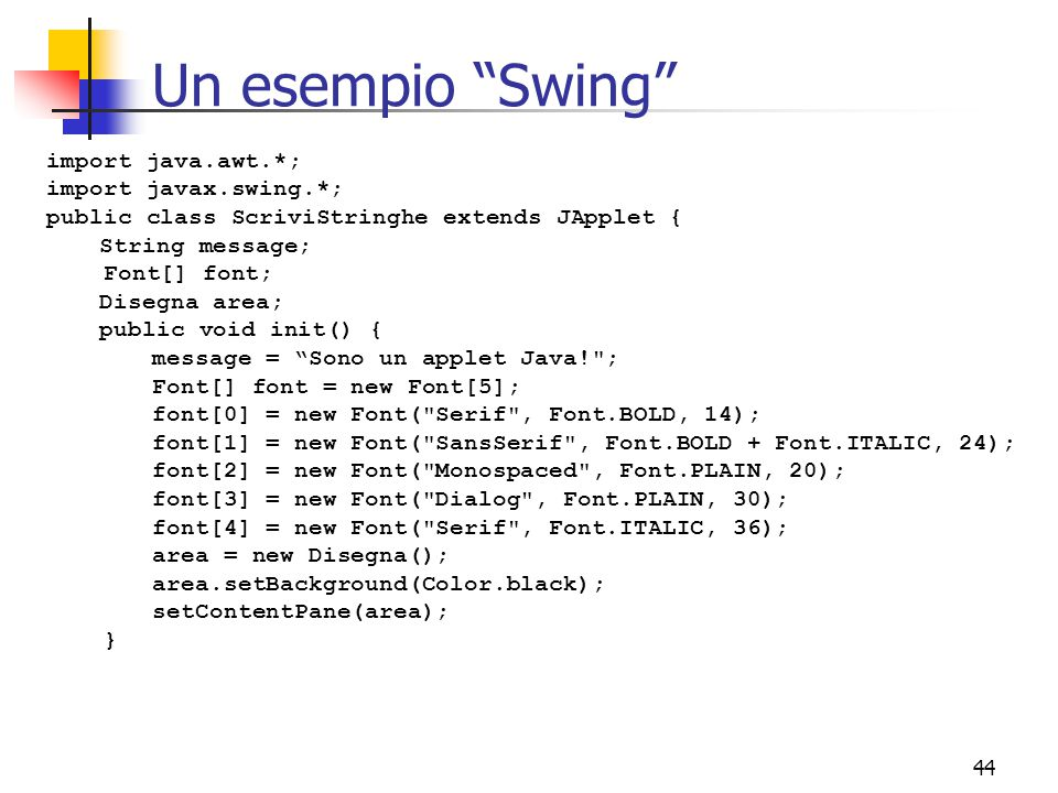 Un esempio Swing import java.awt.*; import javax.swing.*;