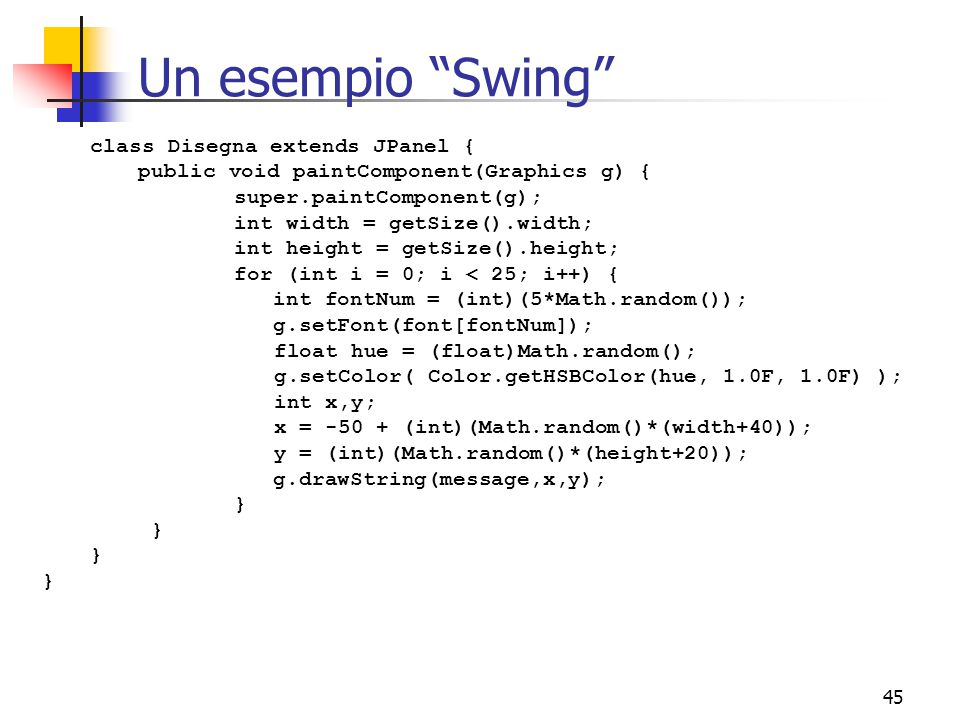 Un esempio Swing class Disegna extends JPanel {