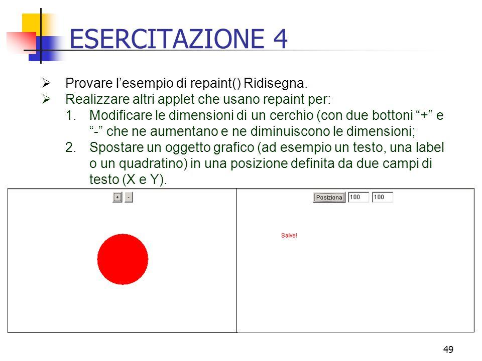 ESERCITAZIONE 4 Provare l'esempio di repaint() Ridisegna.