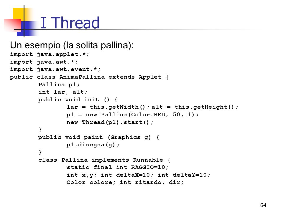 I Thread Un esempio (la solita pallina): import java.applet.*;