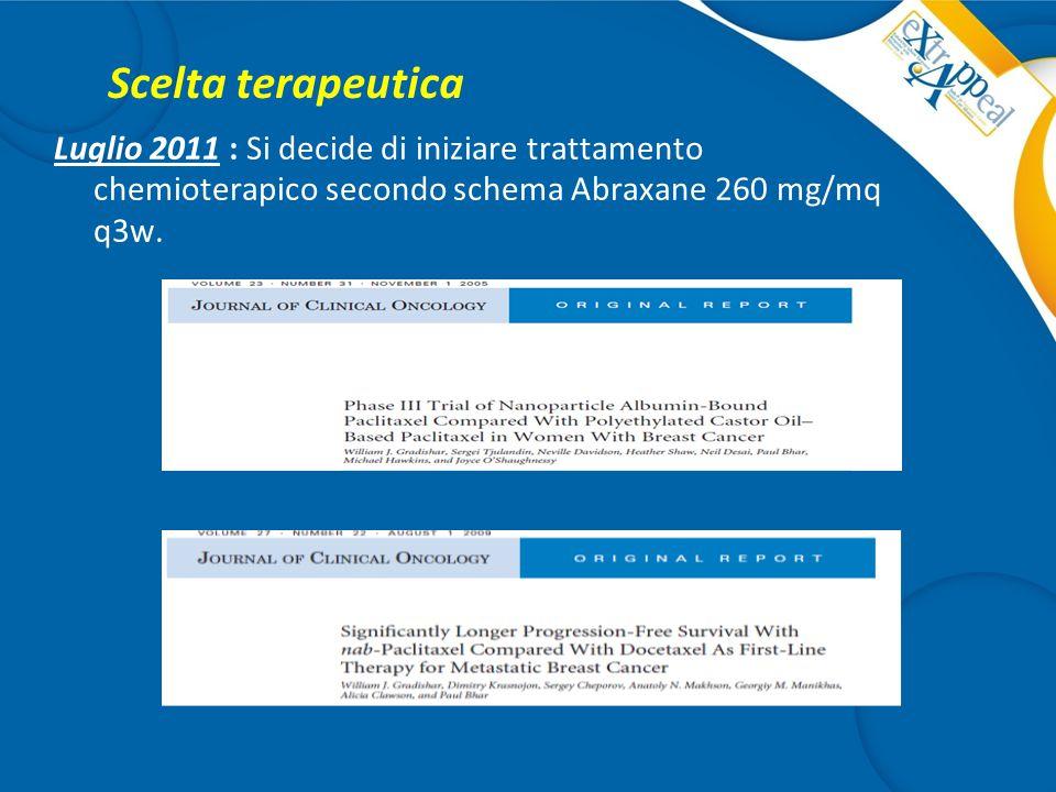 Scelta terapeutica Luglio 2011 : Si decide di iniziare trattamento chemioterapico secondo schema Abraxane 260 mg/mq q3w.