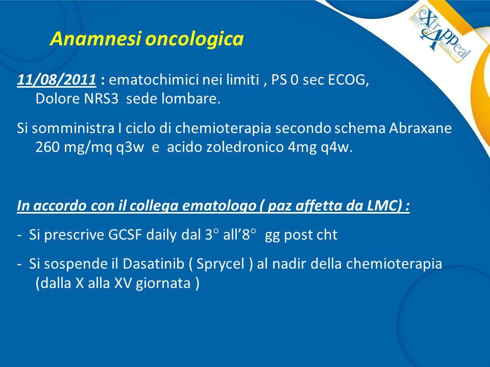 Anamnesi oncologica 11/08/2011 : ematochimici nei limiti , PS 0 sec ECOG, Dolore NRS3 sede lombare.
