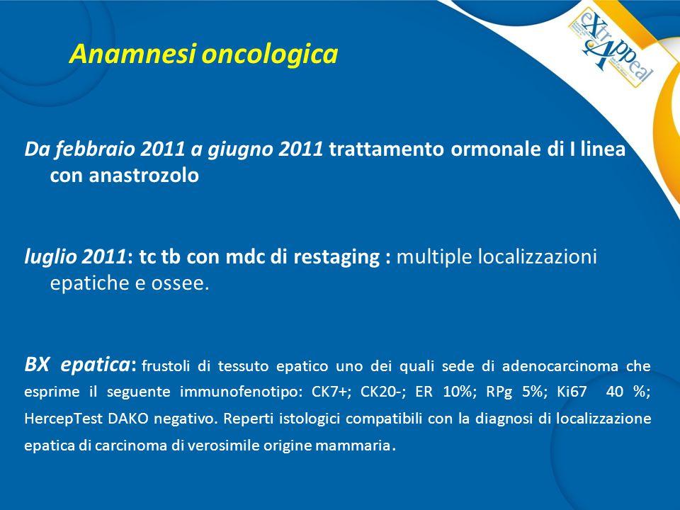 Anamnesi oncologica Da febbraio 2011 a giugno 2011 trattamento ormonale di I linea con anastrozolo.
