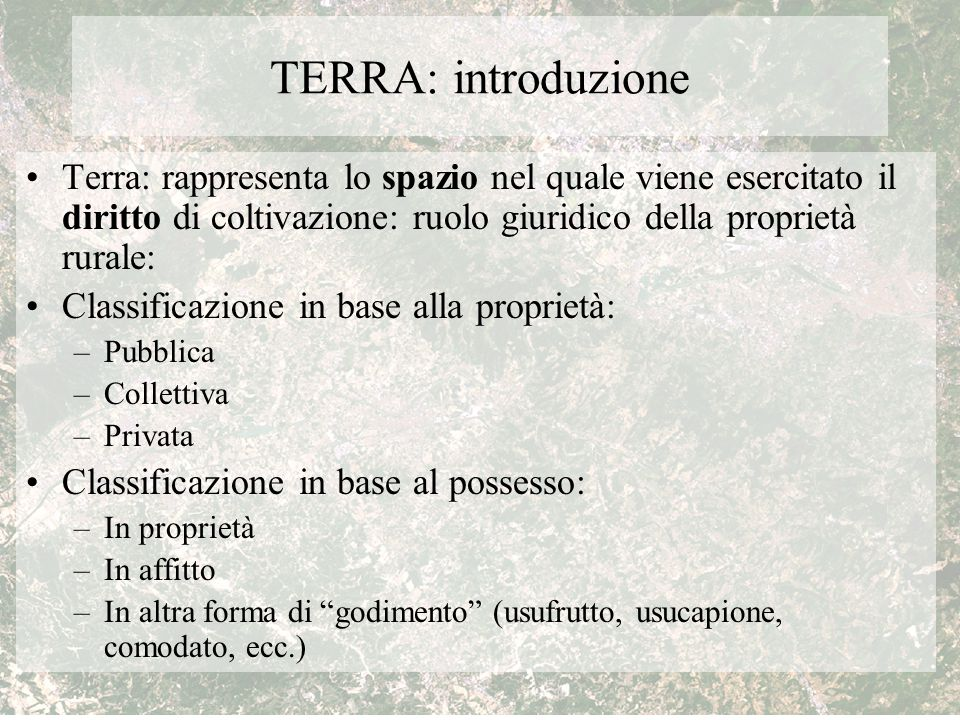 TERRA: introduzione Terra: rappresenta lo spazio nel quale viene esercitato il diritto di coltivazione: ruolo giuridico della proprietà rurale: