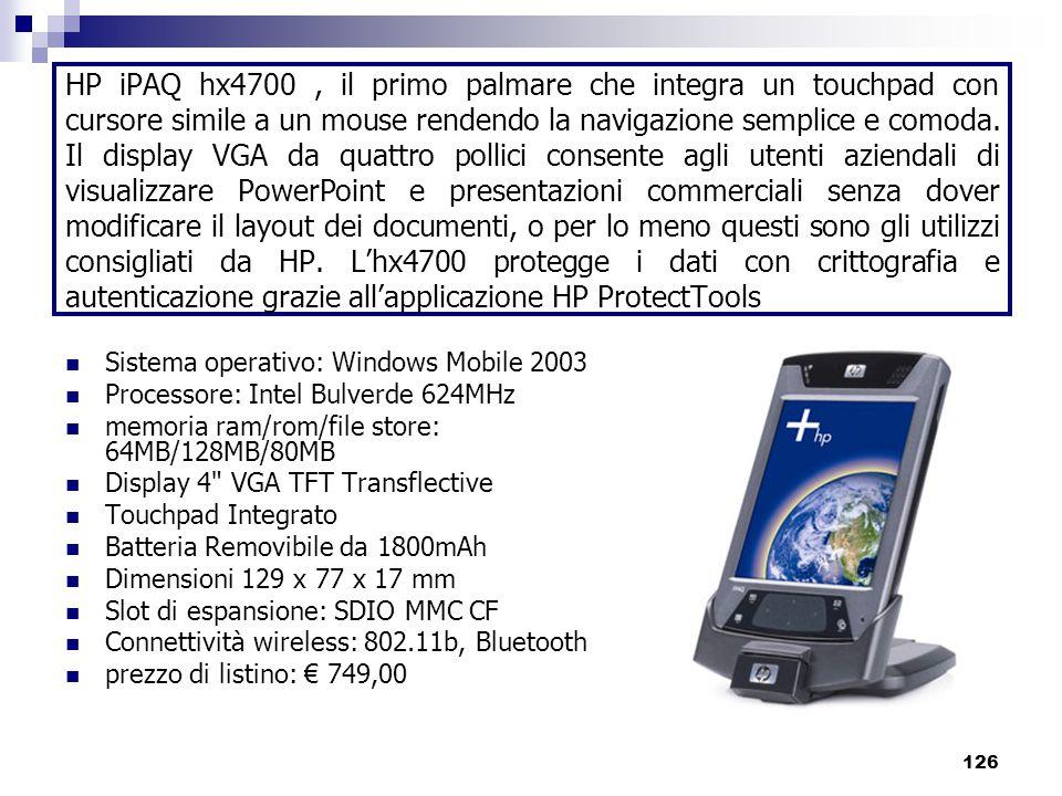 HP iPAQ hx4700 , il primo palmare che integra un touchpad con cursore simile a un mouse rendendo la navigazione semplice e comoda. Il display VGA da quattro pollici consente agli utenti aziendali di visualizzare PowerPoint e presentazioni commerciali senza dover modificare il layout dei documenti, o per lo meno questi sono gli utilizzi consigliati da HP. L'hx4700 protegge i dati con crittografia e autenticazione grazie all'applicazione HP ProtectTools