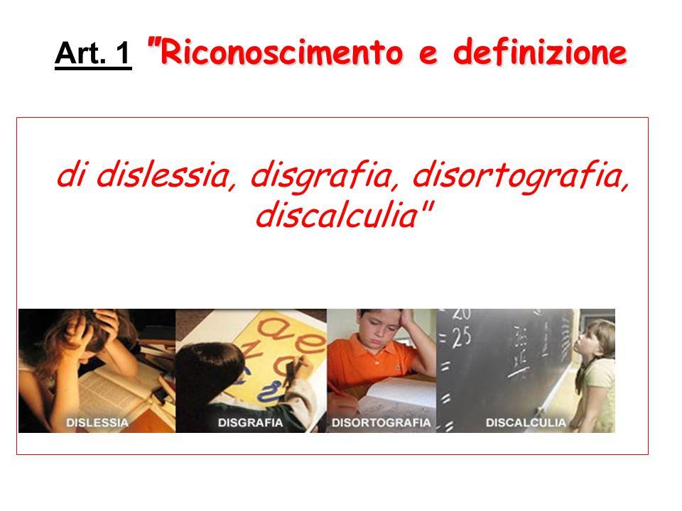 Art. 1 Riconoscimento e definizione di dislessia, disgrafia, disortografia, discalculia