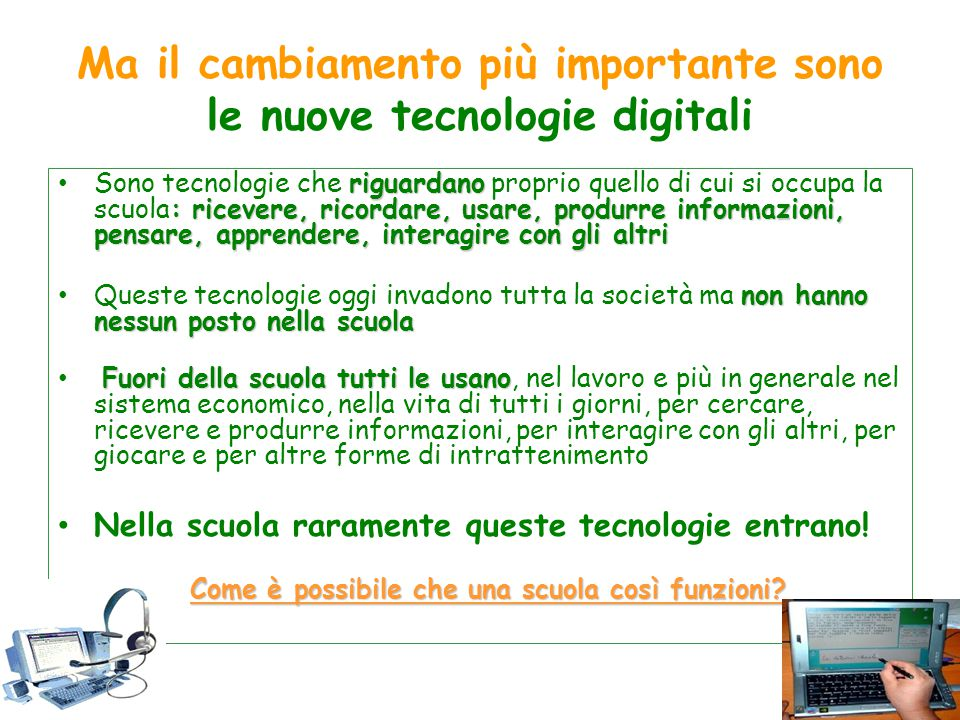 Ma il cambiamento più importante sono le nuove tecnologie digitali