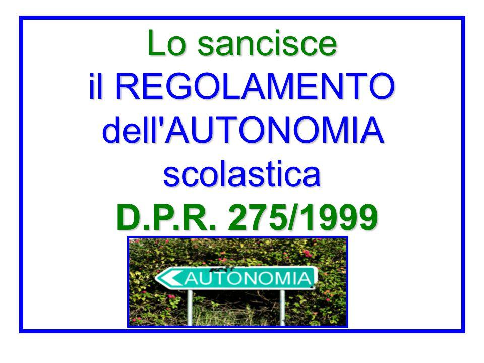 Lo sancisce il REGOLAMENTO dell AUTONOMIA scolastica D.P.R. 275/1999